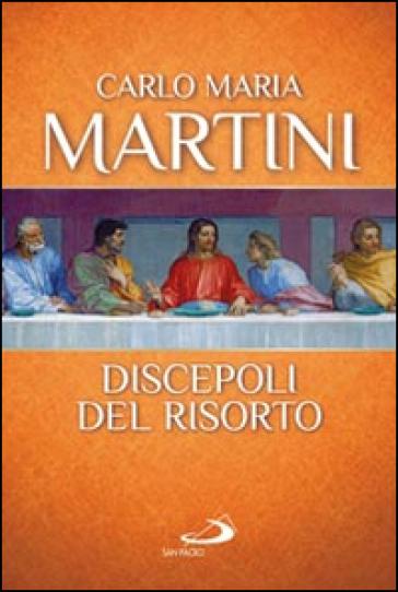 Discepoli del risorto - Carlo Maria Martini |