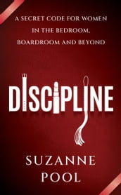 Discipline: A Secret Code for Women in the Bedroom, Boardroom and Beyond