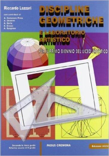 Discipline geometriche e laboratorio artistico. Con espansione online. Per le Scuole superiori - Riccardo Lazzari | Jonathanterrington.com