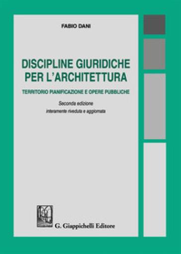 Discipline giuridiche per l'architettura. Territorio pianificazione e opere pubbliche - Fabio Dani | Ericsfund.org