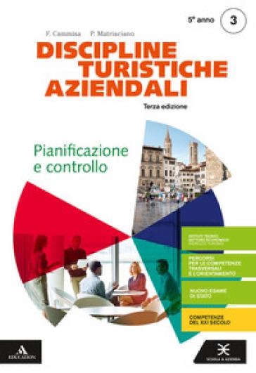 Discipline turistiche e aziendali. Per il 5° anno degli Ist. tecnici e professionali. Con e-book. Con espansione online. 3: Pianificazione e controllo - Filomena Cammisa |