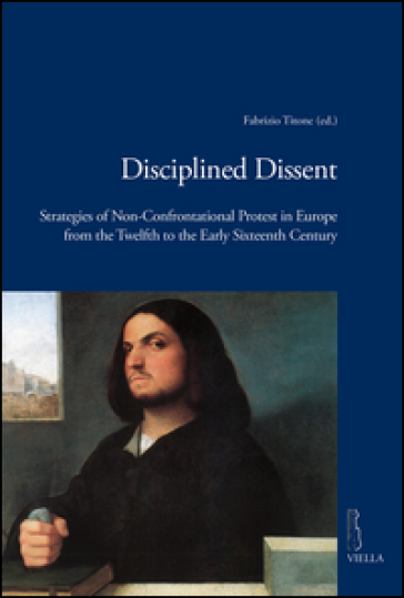 Disciplined dissent. Strategies of non-confrontational protest in Europe from the Twelfth to the early Sixteenth Century - F. Titone   Rochesterscifianimecon.com