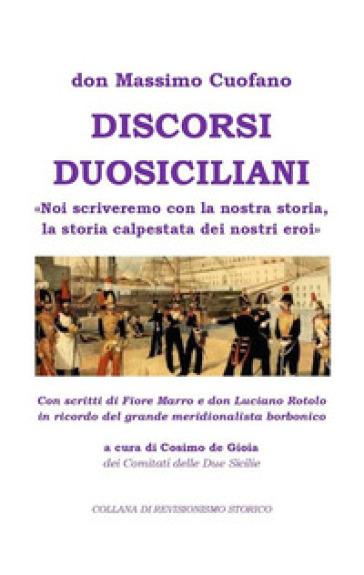 Discorsi Duosiciliani. «Noi scriveremo con la nostra storia, la storia calpestata dei nostri eroi» - Massimo Cuofano |