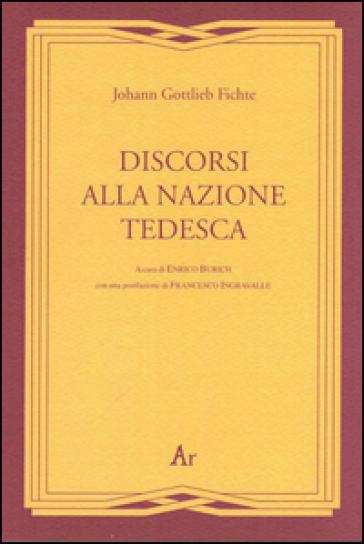 Discorsi alla nazione tedesca (rist. anast. 1927) - Johann Gottlieb Fichte  
