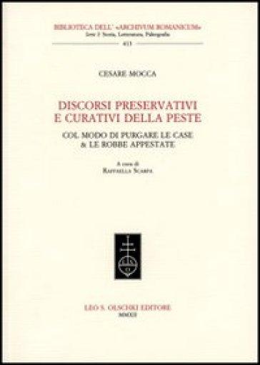 Discorsi preservativi e curativi della peste col modo di purgare le case & le robbe appestate - Cesare Mocca | Rochesterscifianimecon.com