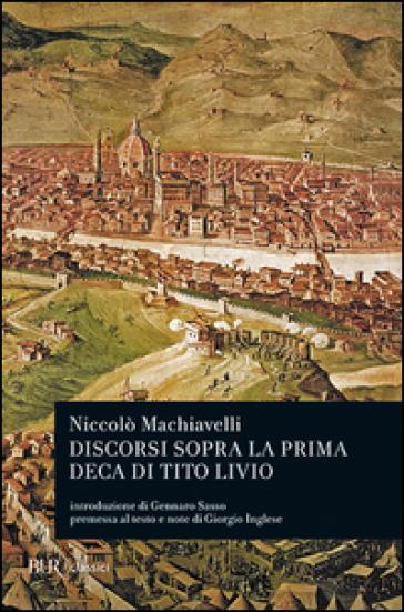 Discorsi sopra la prima deca di Tito Livio - Niccolò Machiavelli |