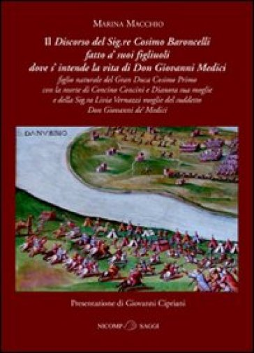 Discorso del Signore Cosimo Baroncelli fatto a' suoi figliuoli dove si intende la vita di Giovanni Medici - Marina Macchio | Kritjur.org