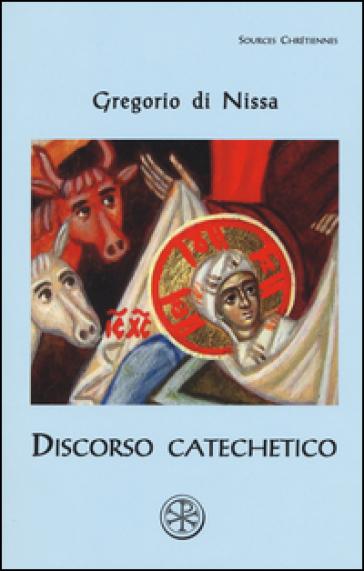 Discorso catechetico. Testo greco a fronte - Gregorio di Nissa (santo) | Jonathanterrington.com