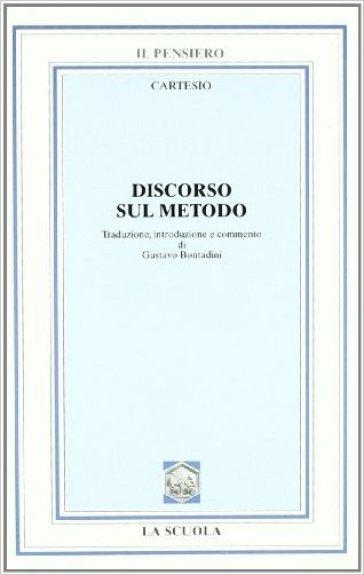 Discorso sul metodo. Per i Licei e gli Ist. Magistrali - Renato Cartesio |