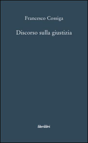 Discorso sulla giustizia - Francesco Cossiga |