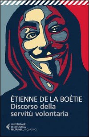 Discorso sulla servitù volontaria - Etienne de La Boetie |
