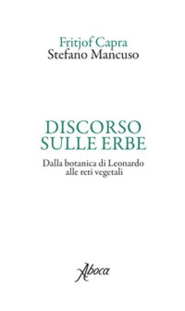 Discorso sulle erbe. Dalla botanica di Leonardo alle reti vegetali - Fritjof Capra | Thecosgala.com