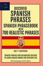 Discover Spanish Phrases: Spanish Phrasebook with 700 Realistic Phrases