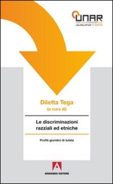 Discriminazioni razziali ed etniche. Con CD-ROM (Le) - D. Tega |