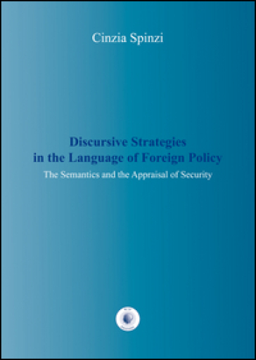 Discursive strategies in the language of foreign policy - Cinzia Spinzi |