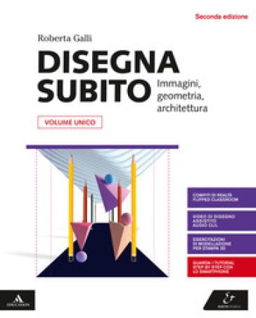 Disegna subito. Vol. unico. Per le Scuole superiori. Con e-book. Con espansione online - Roberta Galli |