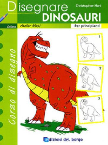 Disegnare dinosauri. Per principianti - Christopher Hart | Rochesterscifianimecon.com