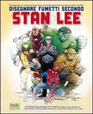 Disegnare fumetti secondo Stan Lee - Stan Lee |