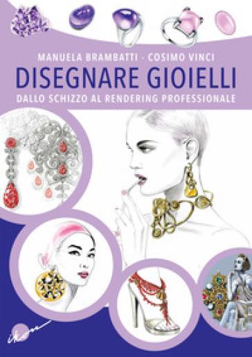 Disegnare gioielli. Dallo schizzo al rendering professionale - Manuela Brambatti pdf epub