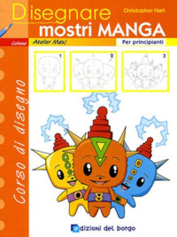 Disegnare mostri manga. Per principianti - Christopher Hart | Rochesterscifianimecon.com