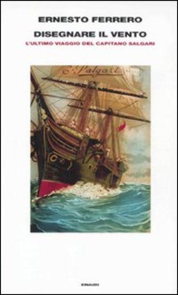 Disegnare il vento. L'ultimo viaggio del capitano Salgari - Ernesto Ferrero | Kritjur.org