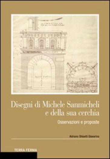 Disegni di Michele Sanmicheli e della sua cerchia. Osservazioni e proposte - Adriano Ghisetti Giavarina | Rochesterscifianimecon.com