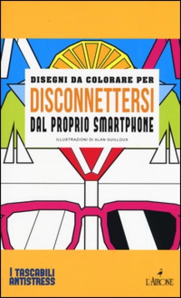 Disegni da colorare per disconnettersi dal proprio smartphone - Alan Guilloux | Thecosgala.com