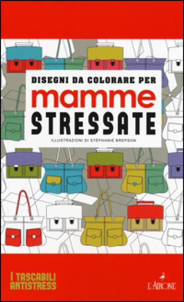 Disegni da colorare per mamme stressate - Stéphanie Brepson   Thecosgala.com