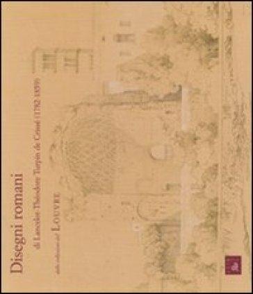 Disegni romani e Lancelot-Théodore Turpin de Crissé dalle collezioni del Louvre - P. Rosazza Ferraris | Rochesterscifianimecon.com