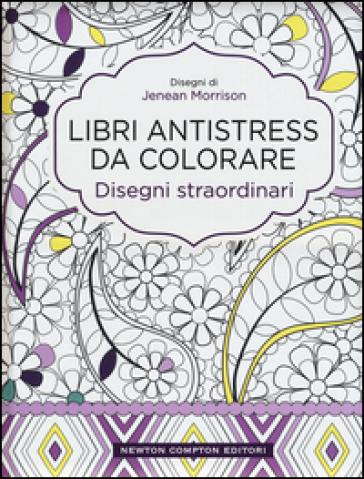 Disegni straordinari. Libri antistress da colorare - Jenean Morrison |