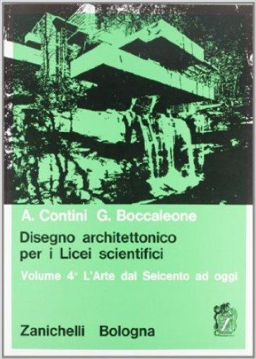 Disegno architettonico. Per i Licei scientifici. 4: L'arte dal '600 ad oggi - Anna Contini   Kritjur.org