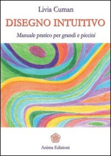 Disegno intuitivo. Manuale pratico per grandi e piccini. Ediz. illustrata - Livia Cuman pdf epub