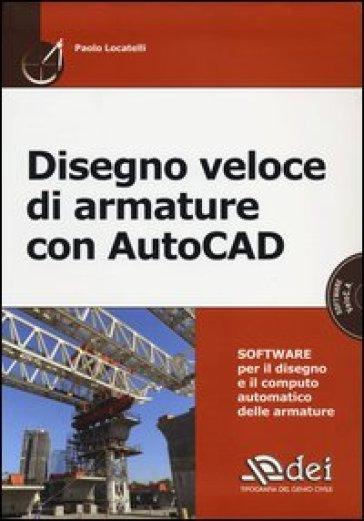 Disegno veloce di armature con AutoCAD. Con CD-ROM - Paolo Locatelli |