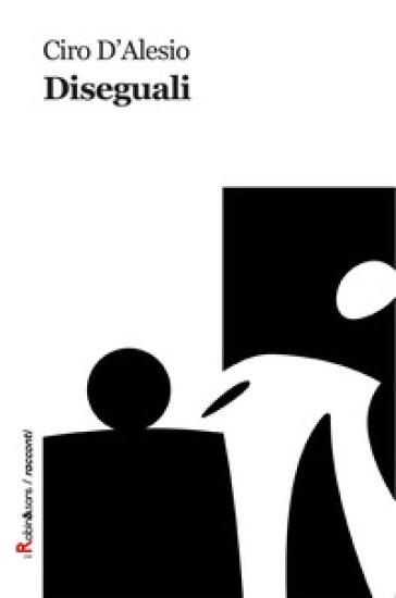 Diseguali - Ciro D'Alesio | Kritjur.org