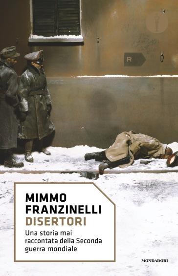 Disertori. Una storia mai raccontata della seconda guerra mondiale - Mimmo Franzinelli |