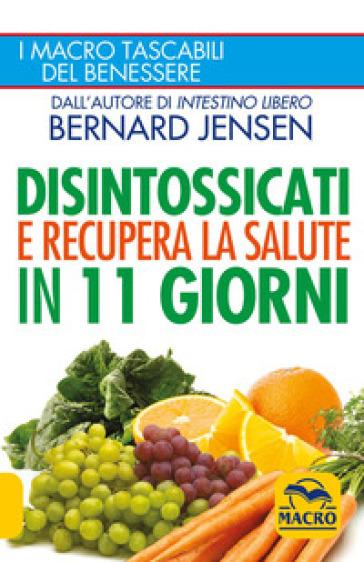 Disintossicati e recupera la salute in 11 giorni - Bernard Jensen |