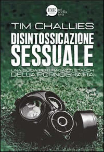 Disintossicazione sessuale. Una guida per i ragazzi stanchi della pornografia - Tim Challies | Kritjur.org