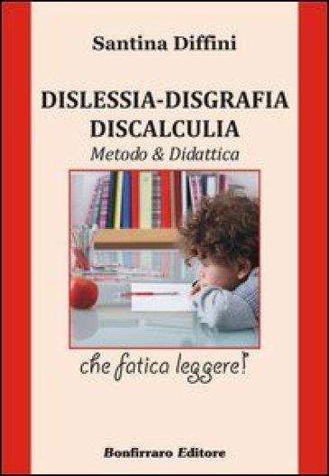 Dislessia. Disgrafia. Discalculia. Metodo & didattica - Santina Diffini |