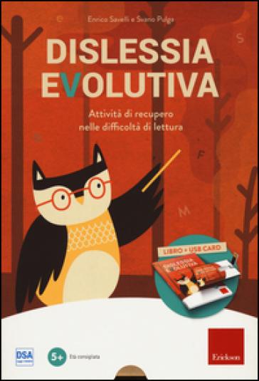 Dislessia evolutiva. Attività di recupero nelle difficoltà di lettura. Con chiave USB - Enrico Savelli | Thecosgala.com
