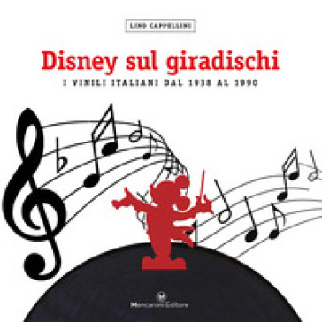 Disney sul giradischi. I vinili italiani dal 1938 al 1990. Ediz. a colori - Lino Cappellini  