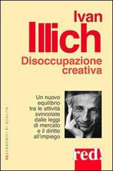 Disoccupazione creativa - Ivan Illich   Thecosgala.com