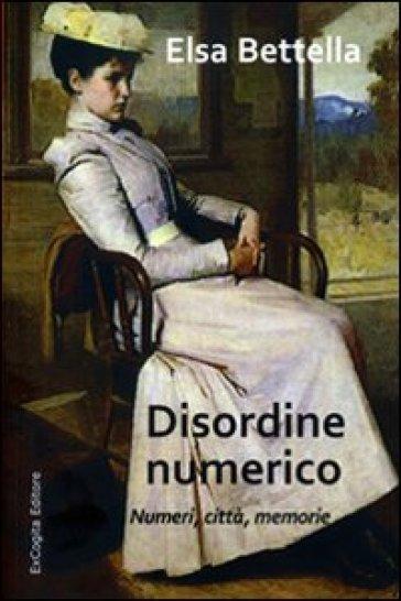 Disordine numerico. Numeri, città, memorie - Elsa Bettella | Kritjur.org