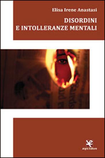 Disordini e intolleranze mentali - Elisa Irene Anastasi |