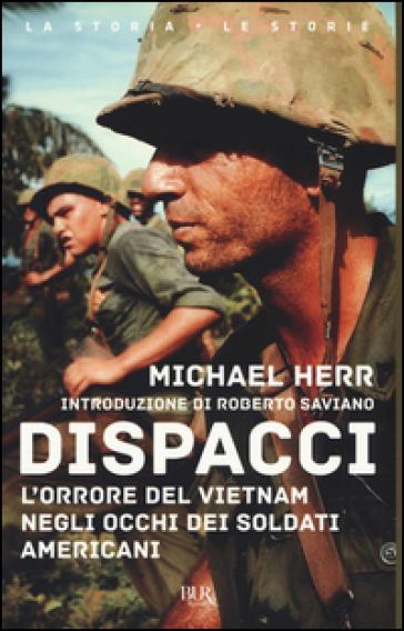 Dispacci. L'orrore del Vietnam. Negli occhi dei soldati americani - Michael Herr |