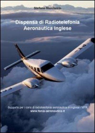 Dispensa di radiotelefonia aeronautica. Ediz. inglese - Stefano Marchesin |
