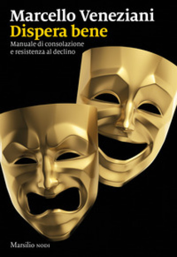 Dispera bene. Manuale di consolazione e resistenza al declino - Marcello Veneziani | Thecosgala.com