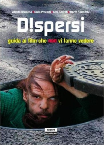 Dispersi. Guida ai film che non vi fanno vedere - Alberto Brumana |