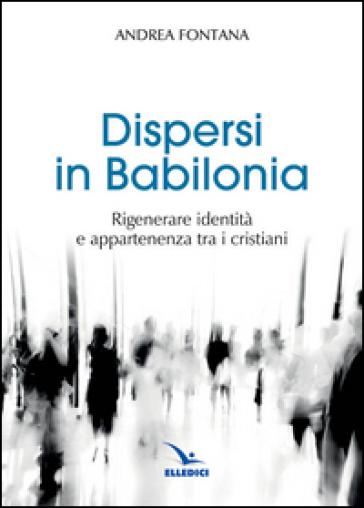 Dispersi in Babilonia - Andrea Fontana |