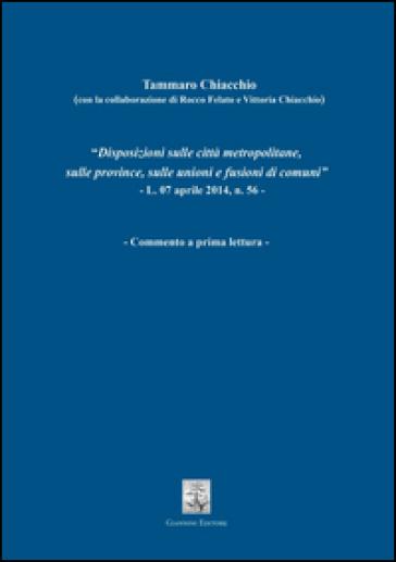 Disposizioni sulle città metropolitane, sulle province, sulle unioni e fusioni di comuni. L.07 aprile 2014, n. 56. Commento a prima lettura - Tammaro Chiacchio | Rochesterscifianimecon.com
