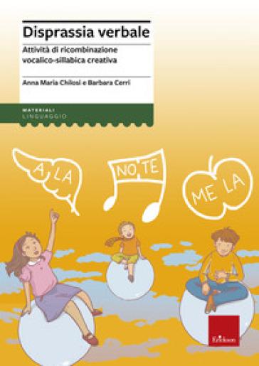 Disprassia verbale. Attività di ricombinazione vocalico-sillabica creativa - Anna Maria Chilosi |